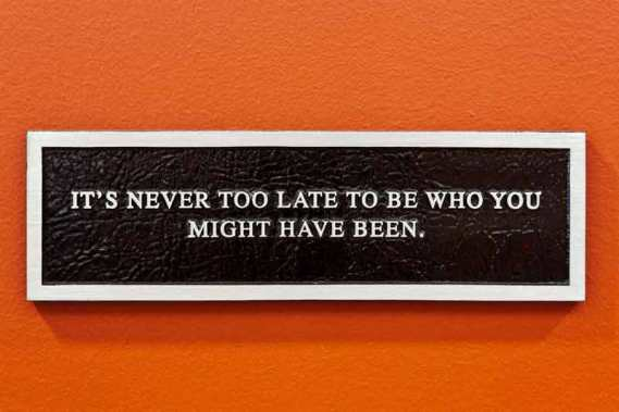Late-Quotes-–Never-too-Late-–-Being-Late-Quote-Its-never-too-late-to-be-who-you-might-have-been.jpg
